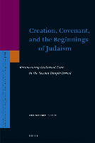 Creation, Covenant, and the Beginnings of Judaism: Reconceiving Historical Time in the Second Temple Period