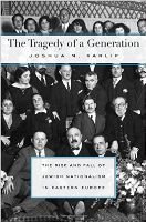 The Tragedy of a Generation: The Rise and Fall of Jewish Nationalism in Eastern Europe