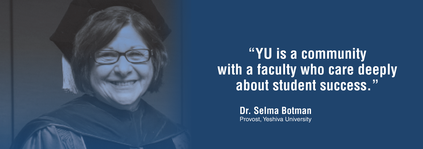 "Dr. Selma Botman, provost quote ""YU is a community with a faculty who care deeply about student success"""