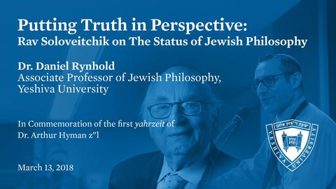 Putting Truth in Perspective: Rav Soloveitchik on The Status of Jewish Philosophy