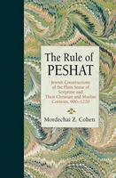 The Rule of Peshat: Jewish Constructions of the Plain Sense of Scripture in Their Christian and Muslim Contexts, c. 900-1300