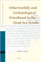 Otherworldly and Eschatological Priesthood in the Dead Sea Scrolls (Studies in the Texts of the Desert of Judah 86; Leiden: Brill, 2010)