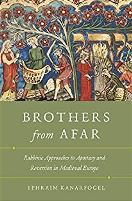 Brothers from Afar: Rabbinic Approaches to Apostatsy and Reversion in Medieval Europe